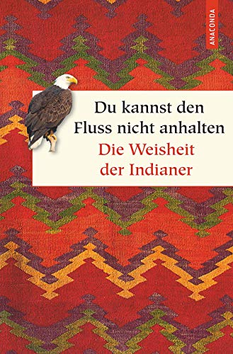Du kannst den Fluss nicht anhalten - Weisheiten der Indianer (Geschenkbuch Weisheit)