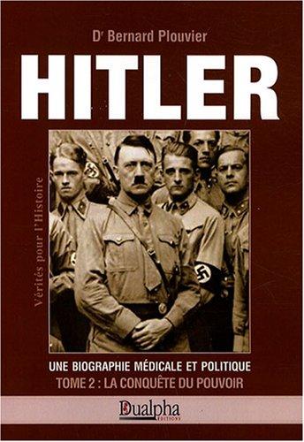 Hitler, une biographie mdicale et politique : Tome 2, La conqute du pouvoir