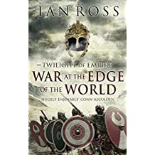 The War at the Edge of the World (Twilight of Empire): Written by Ian Ross, 2015 Edition, (UK Airports ed) Publisher: Head of Zeus [Paperback]