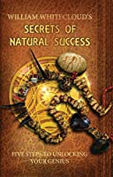 WILLIAM WHITECLOUD'S SECRETS OF NATURAL SUCCESS: Five Steps to Unlocking Your Inner Genius (English Edition)