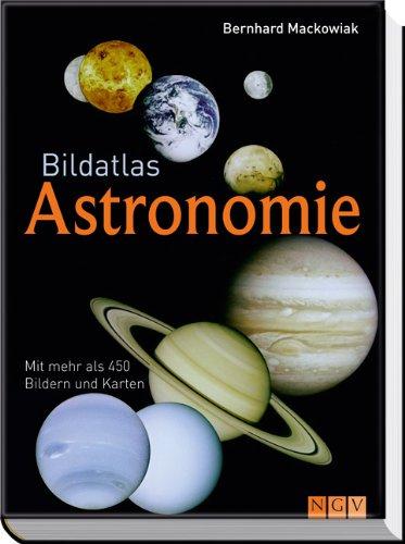 Bildatlas Astronomie: Mit mehr als 450 Bildern und Karten