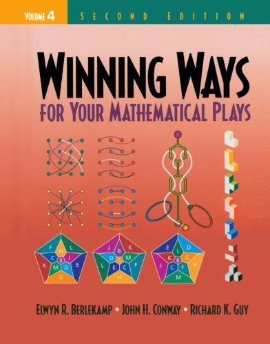 Winning Ways for Your Mathematical Plays, Volume 4 by Elwyn R. Berlekamp (2004-03-30)