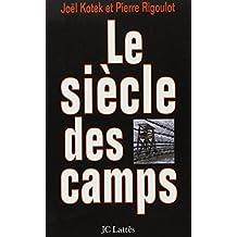 Le siècle des camps: emprisonnement, détention, extermination, cent ans de mal absolu