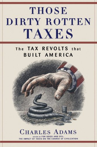 Those Dirty Rotten Taxes: The Tax Revolts That Built America
