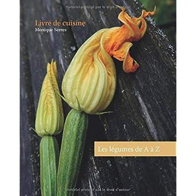 Les légumes de A à Z: Livre de cuisine
