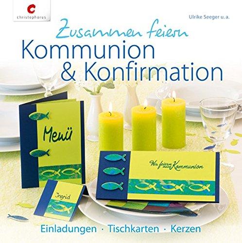 Zusammen feiern. Kommunion & Konfirmation: Einladungen, Tischkarten, Kerzen