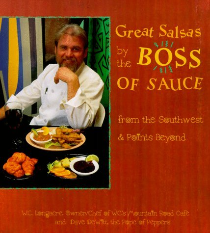 Great Salsas by the Boss of Sauce: From the Southwest & Points Beyond Southeast Asia (Home Cooking (Crossing Press)) by W. C. Longacre (1997-03-02) par W. C. Longacre;Dave Dewitt