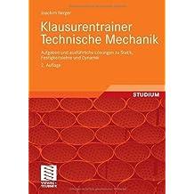 Klausurentrainer Technische Mechanik: Aufgaben und ausführliche Lösungen zu Statik, Festigkeitslehre und Dynamik