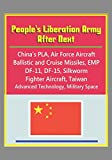 People's Liberation Army After Next - China's PLA, Air Force Aircraft, Ballistic and Cruise Missiles, EMP, DF-11, DF-15, Silkworm, Fighter Aircraft, Taiwan, Advanced Technology, Military Space
