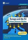 Europa und die EU - Fakten, Chancen, Risiken: Geografie und politische Entwicklung im kompetenz- orientierten Erdkundeunterricht Klassen 7-10