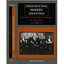 Constructing Modern Identities: Jewish University Students in Germany, 1815-1914 (English Edition)