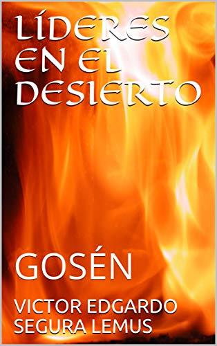 LÍDERES EN EL DESIERTO: GOSÉN (LIDERES EN EL DESIERTO nº 3) por VICTOR EDGARDO SEGURA LEMUS