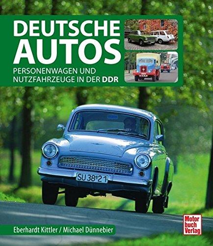 Deutsche Autos: Personenwagen und Nutzfahrzeuge in der DDR