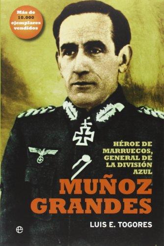 Descargar Libro Muñoz Grandes: Héroe de marruecos, general de la División Azul (Historia) de Luis Eugenio Togores