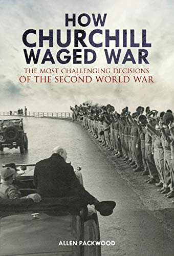 How Churchill Waged War: The Most Challenging Decisions of the Second World War por Allen Packwood
