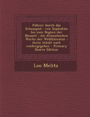 Führer durch das Schauspiel: von Sophokles bis zum Beginn der Neuzeit ; die dramatischen Werke der Weltliteratur ; ihren Inhalt nach wiedergegeben