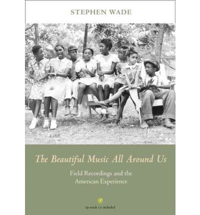 The Beautiful Music All Around Us: Field Recordings and the American Experience (Music in American Life (Hardcover)) (Hardback) - Common
