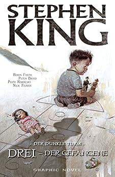 Stephen Kings Der dunkle Turm, Band 12 - Drei - Der Gefangene von [King, Stephen, David, Peter]
