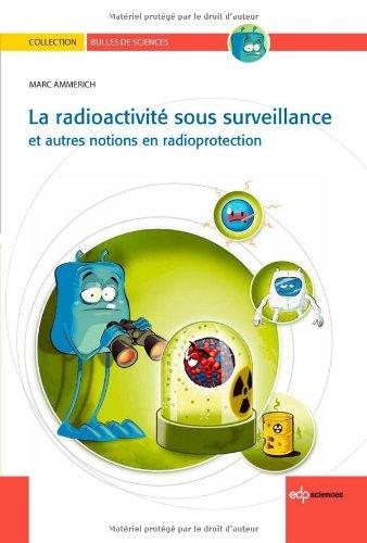 La radioactivité sous surveillance : Et autres notions en radioprotection