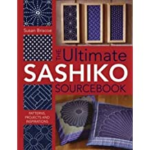 The Ultimate Sashiko Sourcebook: Patterns, Projects and Inspirations by Susan Briscoe (2005-05-27)