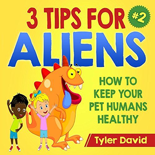 3 Tips For Aliens: How to KEEP  your Pet Humans HEALTHY (English Edition)