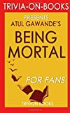 Best Trivion Books In Audios - Trivia: Being Mortal: by Atul Gawande (Trivia-On-Books): Medicine Review