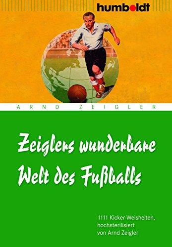 Zeiglers wunderbare Welt des Fußballs: 1111 Kickerweisheiten (humboldt - Freizeit & Hobby)
