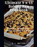 Ultimate 9 x 13 Baking Pan Cookbook: Dinners, Casseroles, Cakes, Desserts & More! (Southern Cooking Recipes, Band 71)