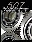 507 Mechanical Movements: Mechanisms and Devices by Henry T. Brown (2008-07-14)