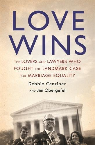 Love Wins: The Lovers and Lawyers Who Fought the Landmark Case for Marriage Equality Landmark Cases