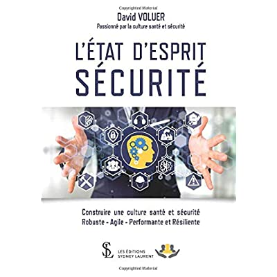 L'ÉTAT D'ESPRIT SÉCURITÉ: Construire une culture santé et sécurité Robuste - Agile - Performante et Résiliente