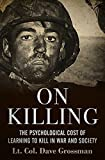On Killing: The Psychological Cost of Learning to Kill in War and Society (English Edition)