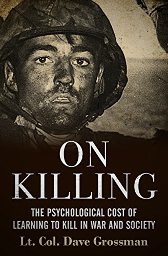 On Killing: The Psychological Cost of Learning to Kill in War and Society (English Edition) por Dave Grossman