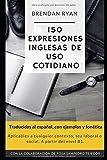 150 Expresiones Inglesas de Uso Cotidiano.: Traducidas al español, con ejemplos y fonética.