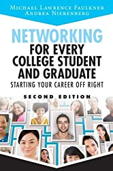 Networking for Every College Student and Graduate: Starting Your Career Off Right (2nd Edition) by Michael Lawrence Faulkner (2013-10-30)