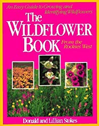 The Wildflower Book From the Rockies West: An Easy Guide to Growing and Identifying Wildflowers (Stokes Backyard Nature Books) by Donald Stokes (1993-04-01)