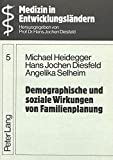 Demographische und soziale Wirkungen von Familienplanung: Eine Dokumentation und Analyse von 40 multi- und bilateral unterstützten ... (Medizin in Entwicklungsländern, Band 5) - Hans Jochen Diesfeld, M. Heidegger, A. Selheim