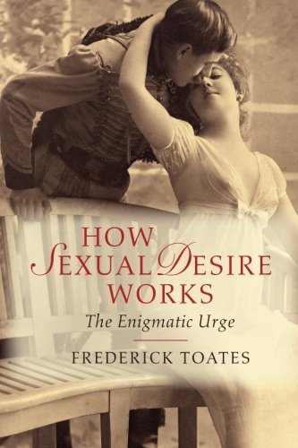How Sexual Desire Works: The Enigmatic Urge by Frederick Toates (2014-09-22)