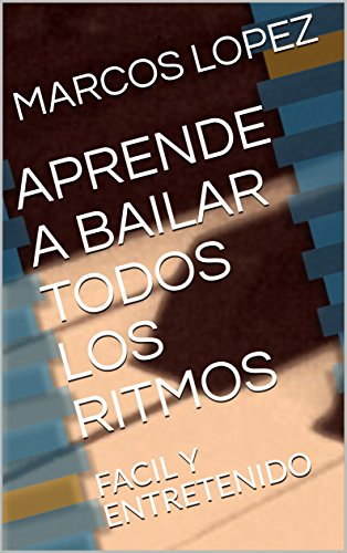 APRENDE A BAILAR TODOS LOS RITMOS: FACIL Y ENTRETENIDO (1) por MARCOS LOPEZ