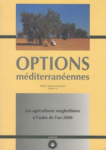 Options méditerranéennes, N° 14 : Les agricultures maghrébines à l'aube de l'an 2000