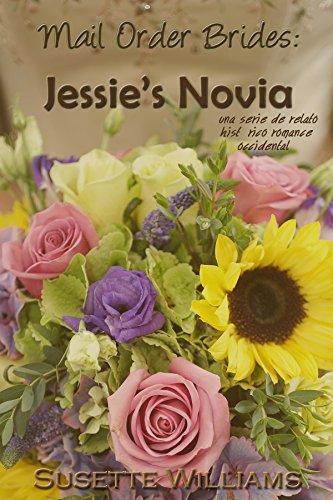 Mail Order Brides: Jessie's Novia (Una serie de relato histórico romance occidental en Español ~ Libro 1) por Susette Williams