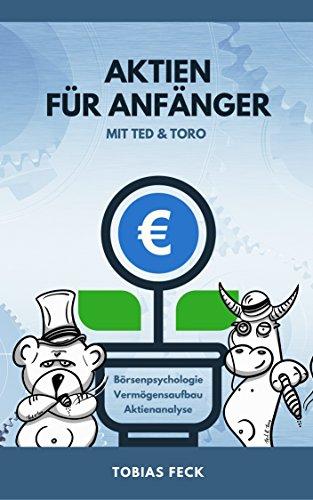 Aktien für Anfänger mit Ted & Toro: Börsenpsychologie, Vermögensaufbau, Aktienanalyse (German Edition)