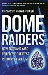 Dome Raiders: How Scotland Yard Foiled the Greatest Robbery of All Time by William Doyle (2004-09-23)
