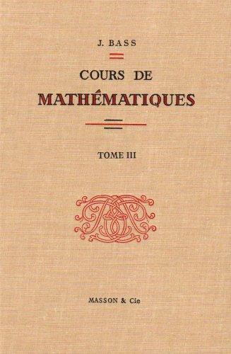 Cours de mathématiques, tome 3 : Topologie, intégration, distributions, equations intégrales, analyse harmonique par Jean Bass