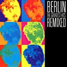 Berlin: Greatest Hits Remixed
