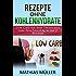 Thermomix Rezepte ohne Kohlenhydrate - 100 Low Carb Rezepte mit dem Thermomix zum Abnehmerfolg in nur 2 Wochen (Gesund Abnehmen, Rezepte ohne Kohlenhydrate, ... gesunde Ernährung, Thermomix, Low Carb 3)