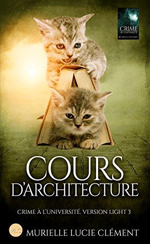 Cours d'architecture: Crime à l'université. Version light 3 par Murielle Lucie Clément