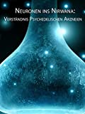 Neuronen ins Nirwana: Verständnis Psychedelischen Arzneien (Neurons to Nirvana: Understanding Psychedelic Medicines) [OV]