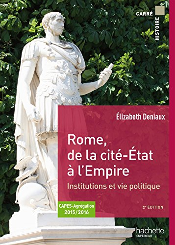 Rome de la cit-tat  l'Empire institutions et vie politique