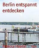 Berlin entspannt entdecken von Rebecca Haertel